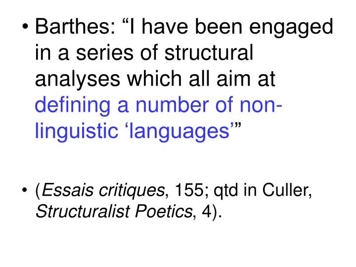 "Barthes: ""I have been engaged in a series of structural analyses which all aim at"