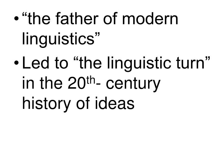 """the father of modern linguistics"""