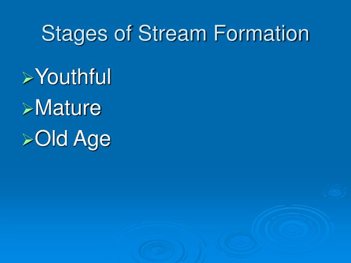 Stages of Stream Formation