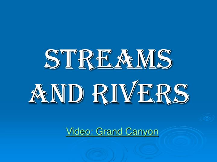 Streams and rivers