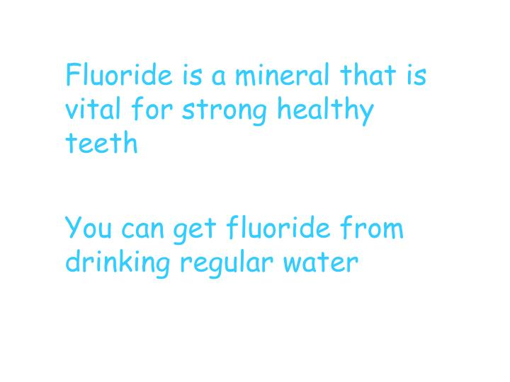 Fluoride is a mineral that is vital for strong healthy teeth