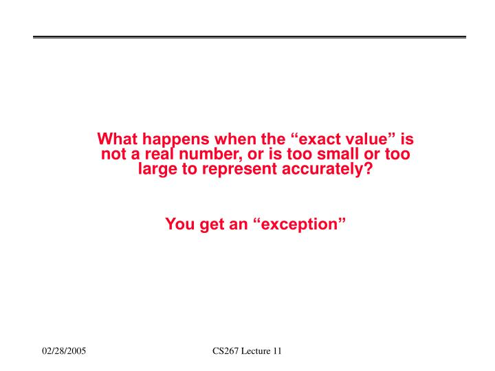 "What happens when the ""exact value"" is not a real number, or is too small or too large to represent accurately?"