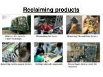 reclaiming products