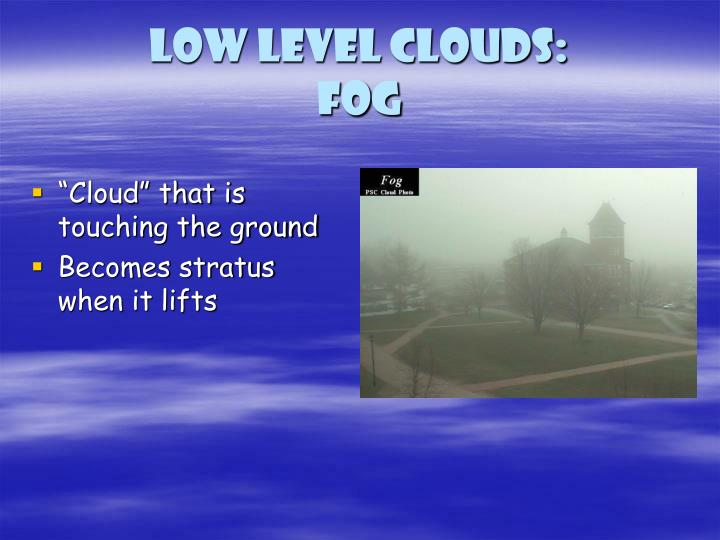 Low level clouds:
