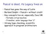 pascal is dead its legacy lives on
