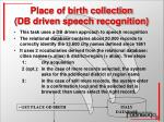 place of birth collection db driven speech recognition