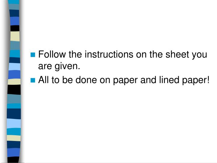 Follow the instructions on the sheet you are given.