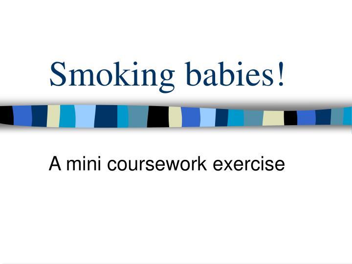 Smoking babies!