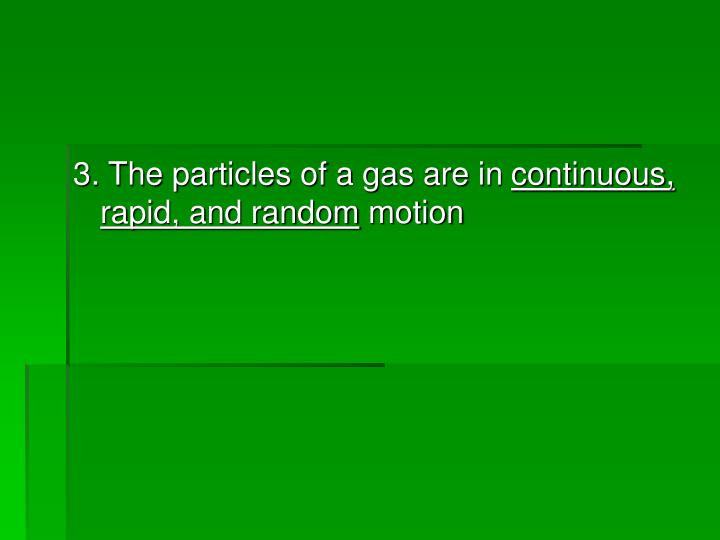3. The particles of a gas are in