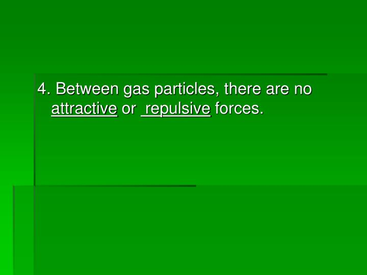 4. Between gas particles, there are no