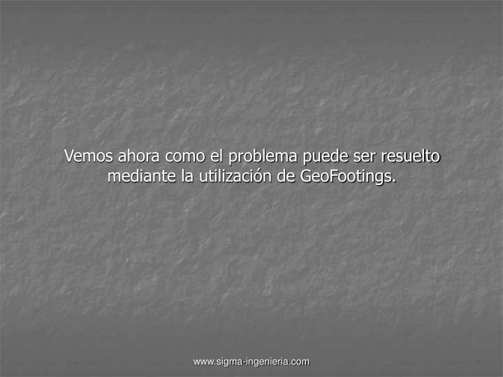 Vemos ahora como el problema puede ser resuelto mediante la utilización de GeoFootings.