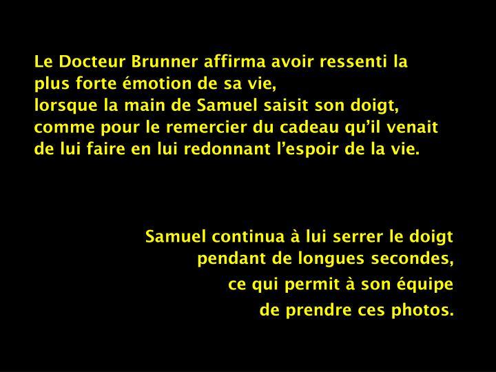 Le Docteur Brunner affirma avoir ressenti la plus forte émotion de sa vie,