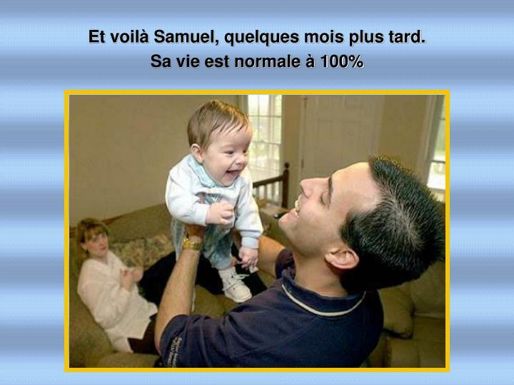 Et voilà Samuel, quelques mois plus tard.
