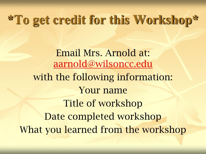 *To get credit for this Workshop*