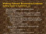 working outward business to customer getting closer to customers cont