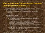 working outward business to customer getting closer to customers cont1