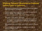 working outward business to customer getting closer to customers