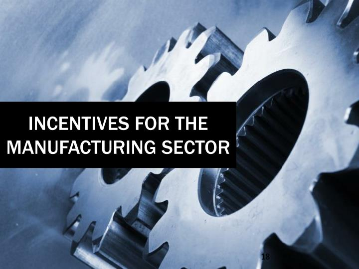 INCENTIVES FOR THE MANUFACTURING SECTOR
