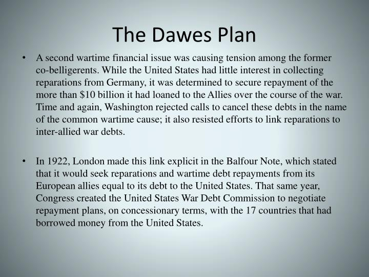 the dawes plan Dawes plan, young plan, smoot-hawley act, treaty of versailles,  states, first  the dawes plan which balanced the german budget and.