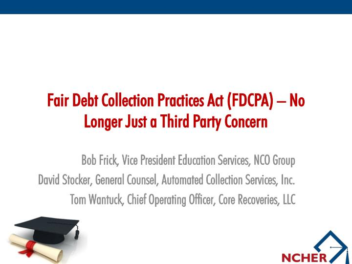 Fair debt collection practices act fdcpa no longer just a third party concern