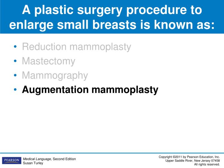A plastic surgery procedure to enlarge small breasts is known as: