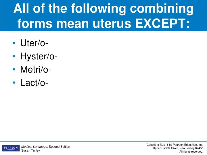 All of the following combining forms mean uterus EXCEPT: