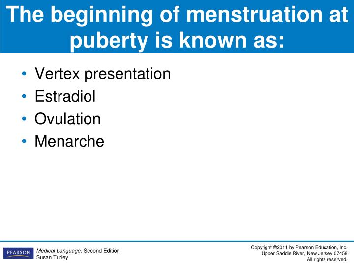 The beginning of menstruation at puberty is known as: