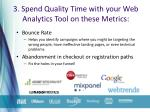 3 spend quality time with your web analytics tool on these metrics