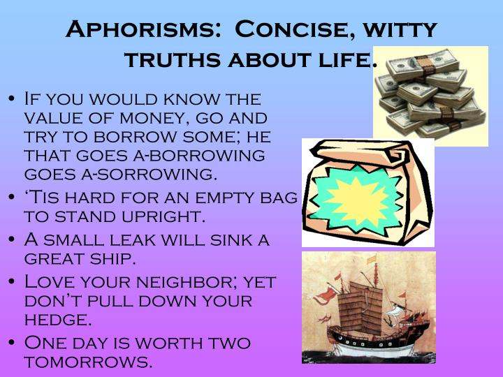 Aphorisms:  Concise, witty truths about life.