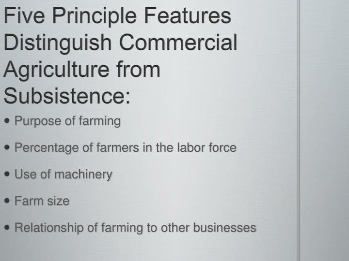 Five principle features distinguish commercial agriculture from subsistence