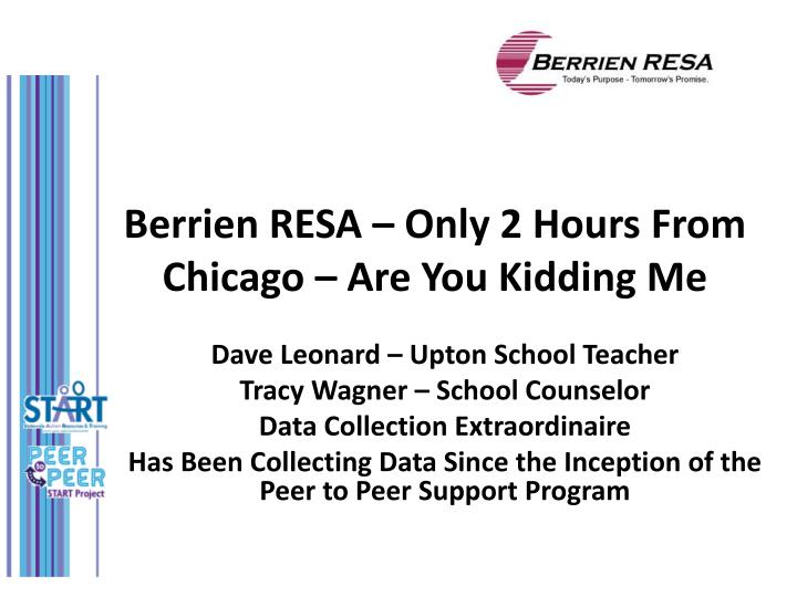Berrien RESA – Only 2 Hours From Chicago – Are You Kidding Me