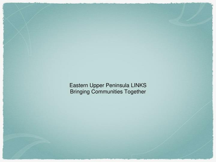 Eastern Upper Peninsula LINKS