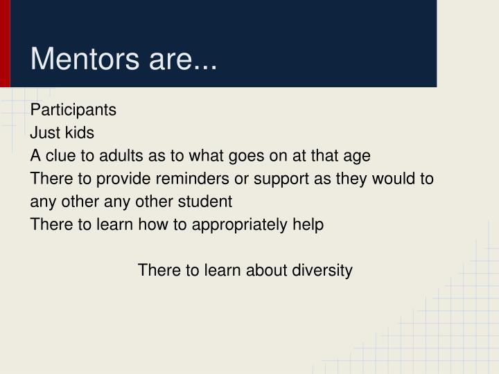 Mentors are...