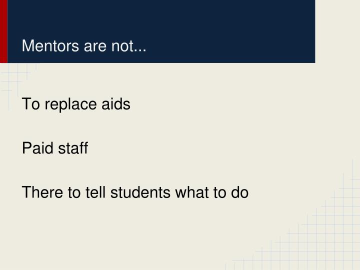 Mentors are not...