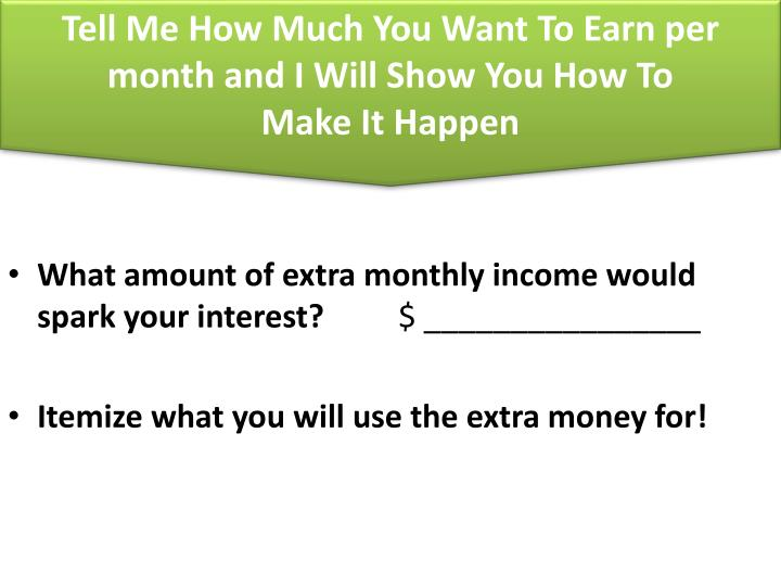 Tell Me How Much You Want To Earn per month and I Will Show You How To