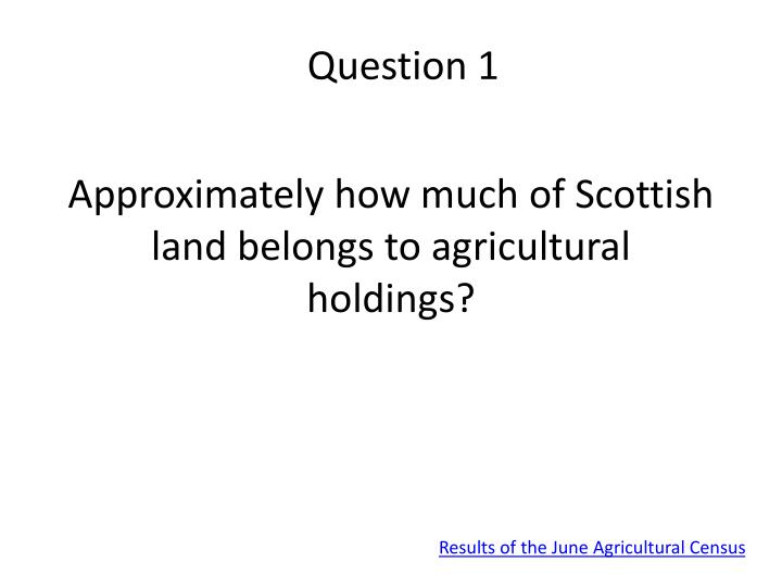 Approximately how much of scottish land belongs to agricultural holdings