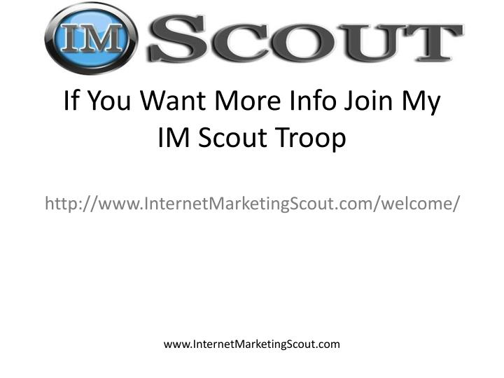 If You Want More Info Join My IM Scout Troop
