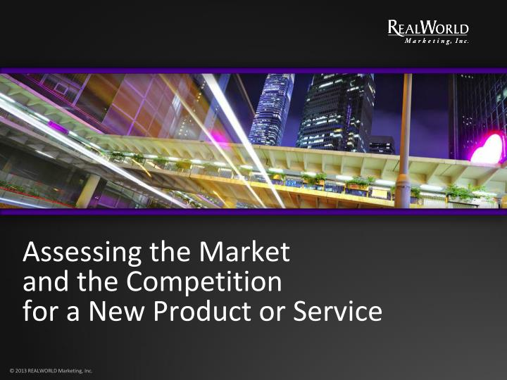 Assessing the market and the competition for a new product or service