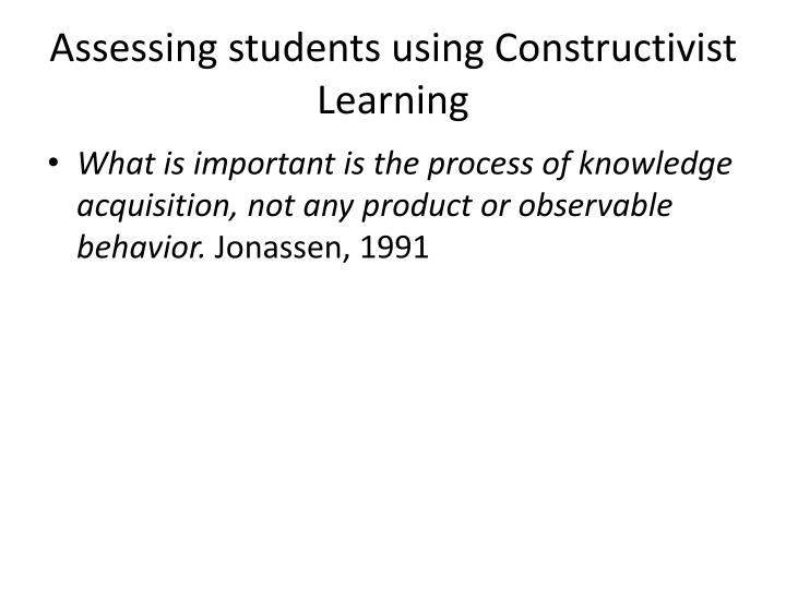 Assessing students using Constructivist Learning