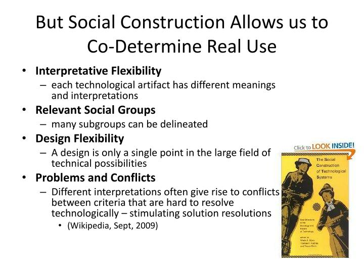 But Social Construction Allows us to Co-Determine Real Use