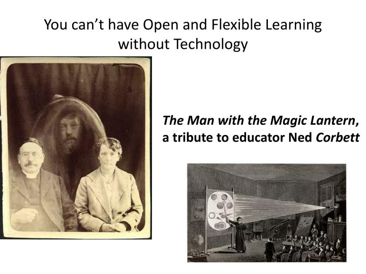 You can't have Open and Flexible Learning without Technology