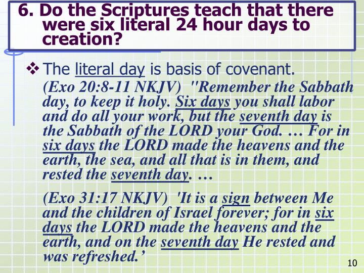 6. Do the Scriptures teach that there were six literal 24 hour days to creation?