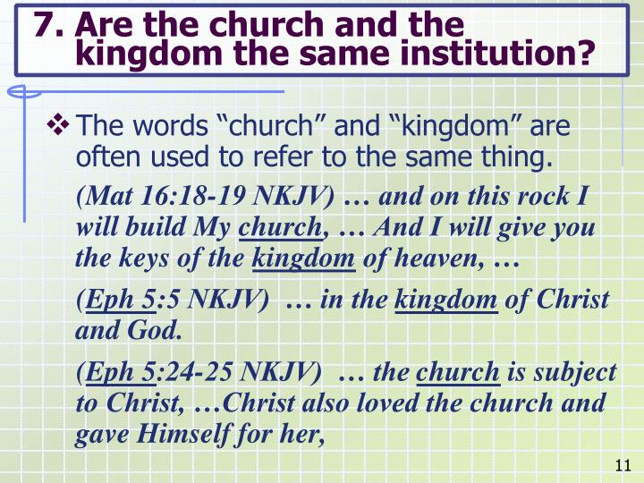 7. Are the church and the kingdom the same institution?