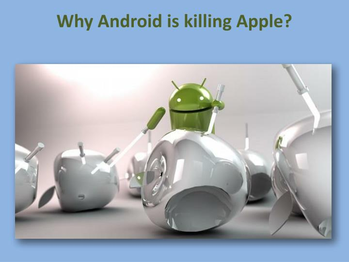 Why Android is killing Apple?