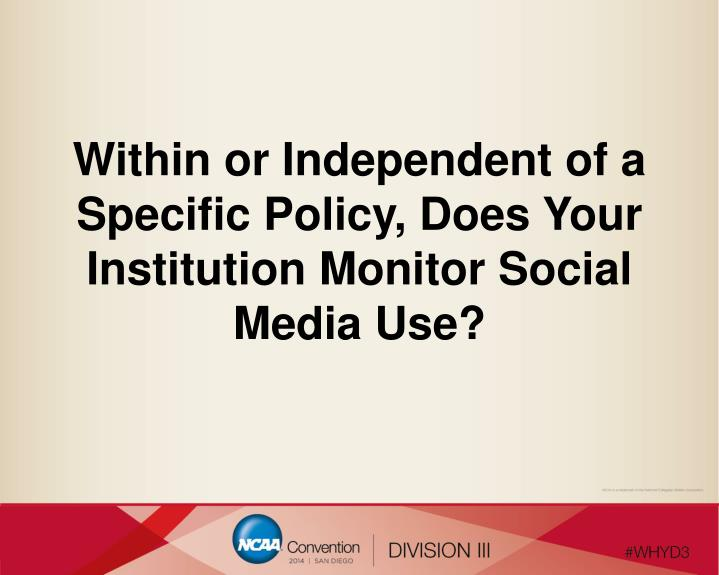 Within or Independent of a Specific Policy, Does Your Institution Monitor Social Media Use?
