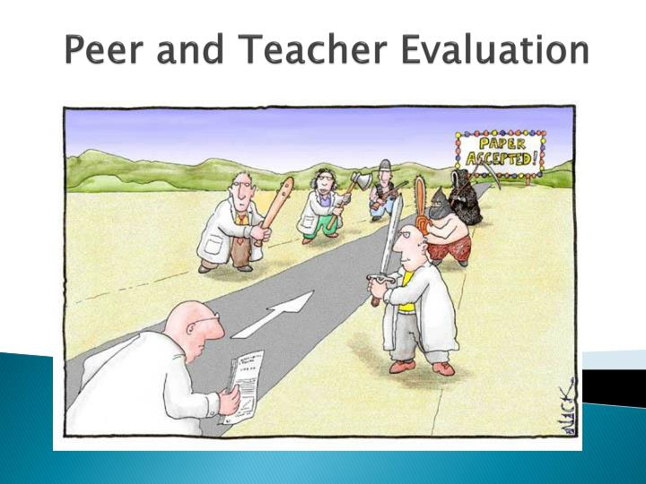 Peer and Teacher Evaluation