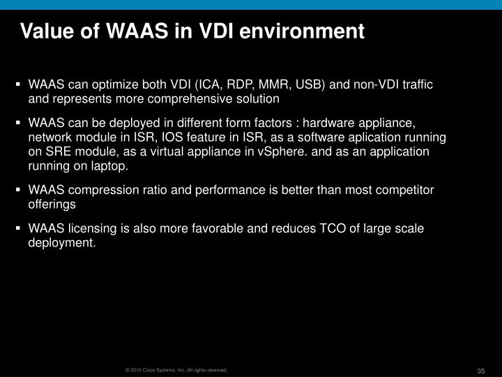 WAAS can optimize both VDI (ICA, RDP, MMR, USB) and non-VDI traffic and represents more comprehensive solution