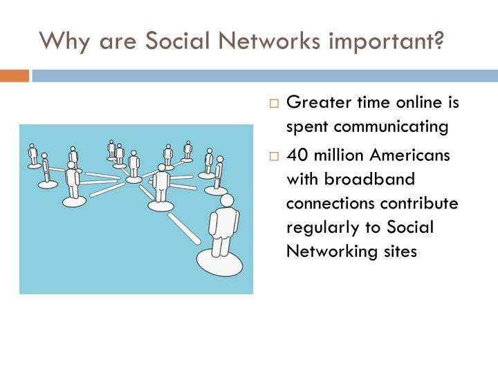 Why are social networks important