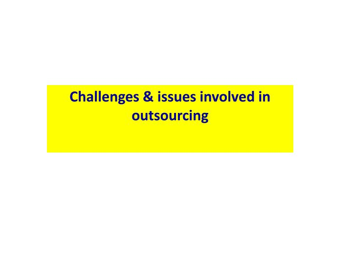 Challenges & issues involved in outsourcing