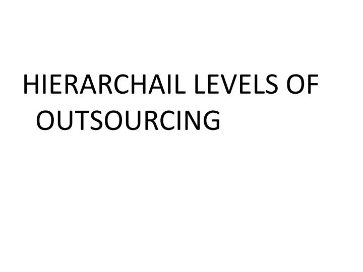 HIERARCHAIL LEVELS OF OUTSOURCING